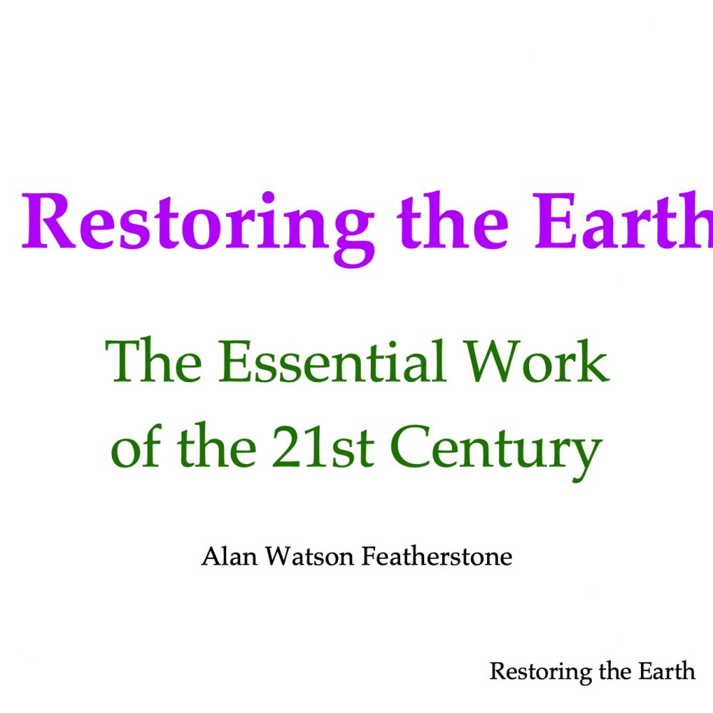 Restoring the Earth: The Essential Work of the 21st Century