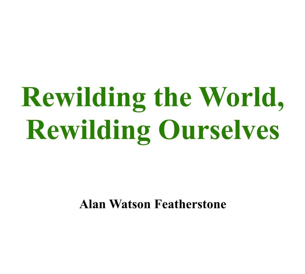 Rewilding the world, rewilding ourselves